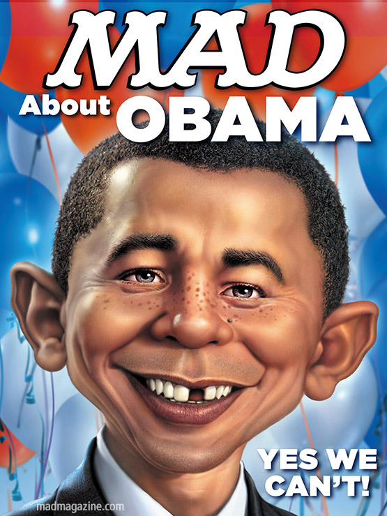 "MAD About Obama eBook MAD eBooks, Barack Obama, Mitt Romney, Democrats, Republicans, Paul Ryan, Joe Biden, Herman Cain, Michele Bachmann, Ron Paul, Rick Santorum, Politics, Nausea ""MAD About Obama: Yes We Can't!"" New MAD E-Book Available Today!"