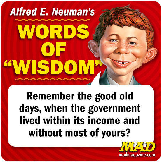 "mad magazine the idiotical Alfred E. Neuman's Words of ""Wisdom"" for August 7th, 2013 Alfred E. Neuman's Words of Wisdom, Alfred E. Neuman, Alfred Quotes, Government, Politics"