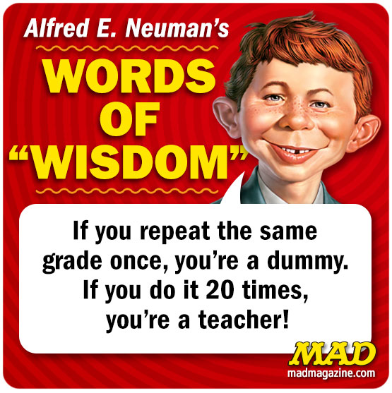 mad magazine the idiotical Alfred E. Neuman's Words of Wisdom, Alfred E. Neuman, Alfred Quotes, Society and Culture, Teachers, School, Education