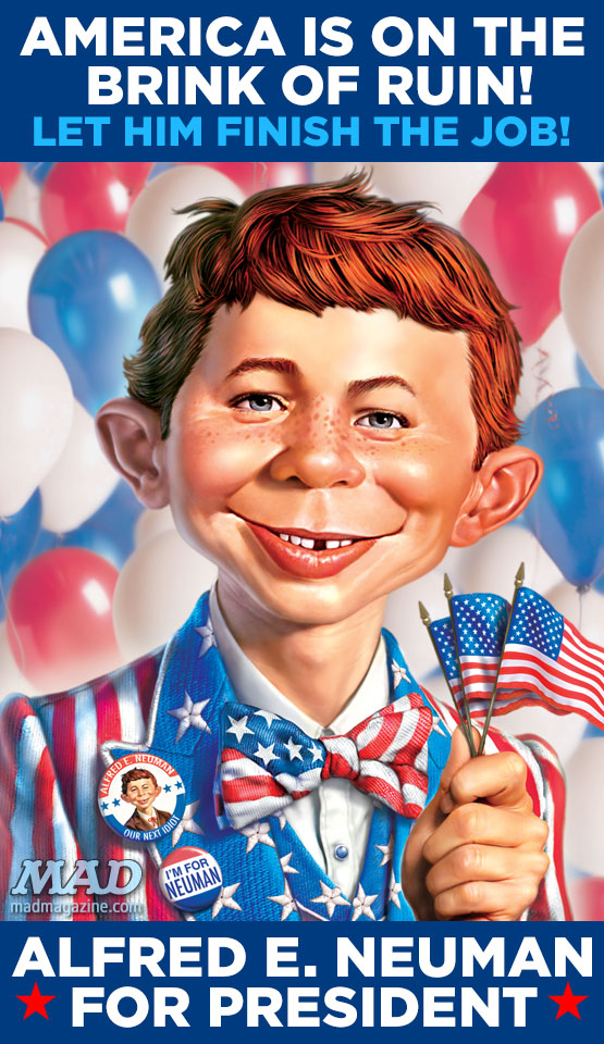 mad magazine the idiotical Alfred E. Neuman for President: Let Him Finish the Job Politics, Alfred E. Neuman, Alfred E. Neuman for President, Mark Fredrickson, MAD Posters