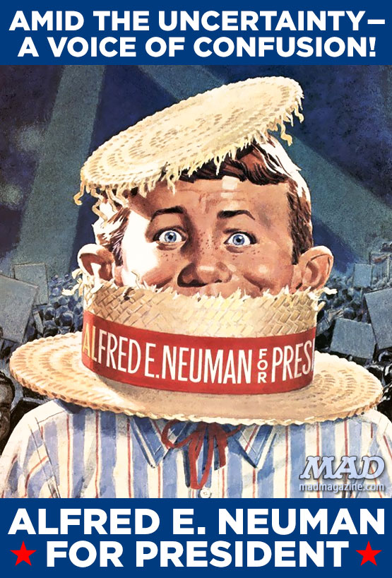 mad magazine the idiotical Alfred E. Neuman for President: Amid the Uncertainty, A Voice of Confusion Politics, Alfred E. Neuman, Alfred E. Neuman for President, Norman Mingo, MAD Posters