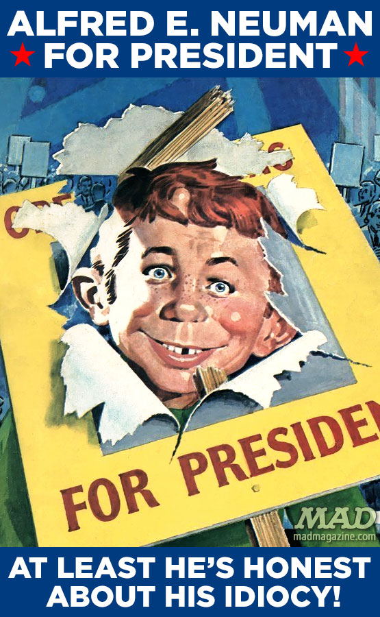 mad magazine the idiotical Alfred E. Neuman for President: At Least He's Honest About His Idiocy Politics, Alfred E. Neuman, Alfred E. Neuman for President, Norman Mingo, MAD Posters