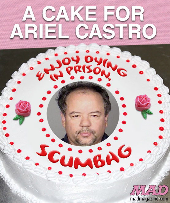 MAD Magazine The Idiotical A Cake for Ariel Castro Idiotical Originals, Crime, Cleveland Abductions, Ariel Castro, Cake
