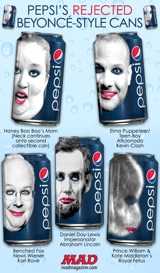 mad magazine the idiotical Pepsi's Rejected Beyoncé-Style Cans Idiotical Originals, Society & Culture, Beyonce, Pepsi, Jay-Z, Blue Ivy, Advertising, Music, R&B, Rap, Endorsement, Sponsor, Soda, Drink, Abraham Lincoln, Honey Boo Boo, Kate Middleton, Prince William, Kevin Clash, Karl Rove, The Mothman Prophesies Sequel Rumors