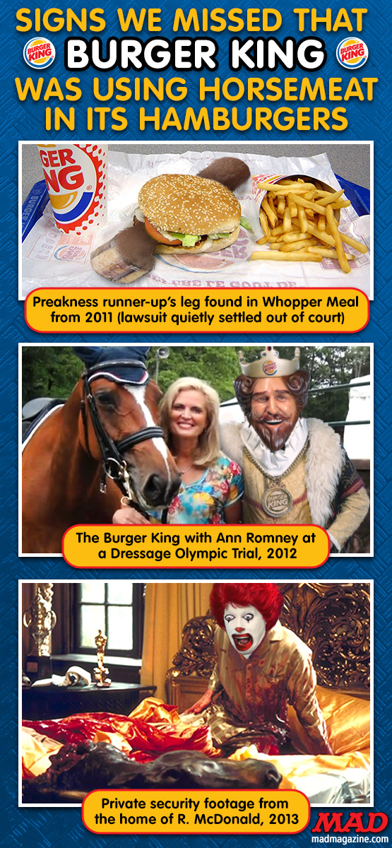 mad magazine the idiotical Signs We Missed that Burger King Was Using Horsemeat in Its Hamburgers Idiotical Originals, Society & Culture, Burger King, Fast Food, Horses, Horsemeat, Ann Romney, Ronald McDonald, Whopper, Three-Alarm Grease Fires