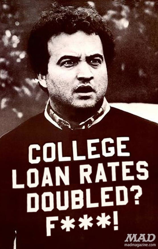 mad magazine the idiotical Belushi Dorm Poster Updated Idiotical Originals, Society and Culture, Politics, College, College Loans, Student Loans, Stafford Loans, Congress, John Belushi, Animal House