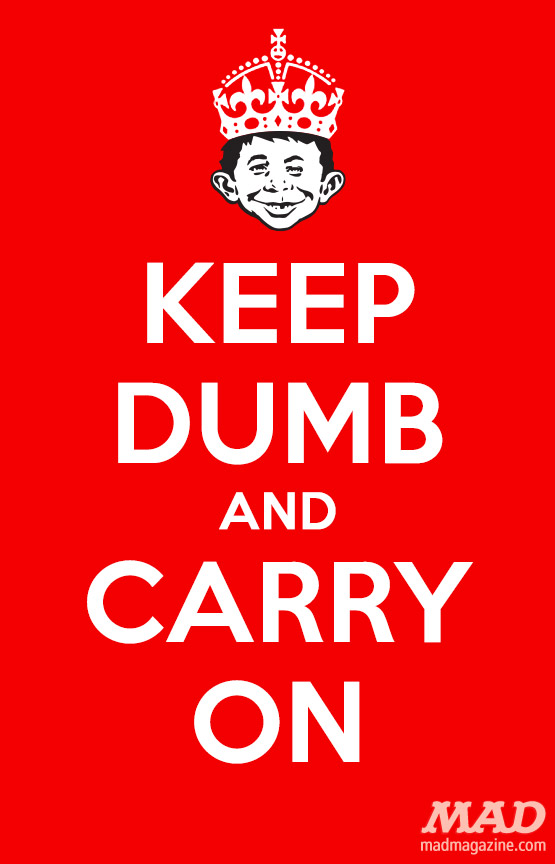 mad magazine the idiotical keep dumb and carry on Idiotical Originals, Alfred E. Neuman, Keep Calm and Carry On, MAD Posters