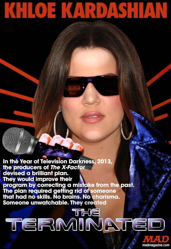 MAD Magazine Khloe Kardashian The Terminated Idiotical Originals, Society & Culture, Television, Music, Khloe Kardashian Odom, Lamar Odom, X Factor, Fired, Mario Lopez, Fox, Simon Cowell, Britney Spears, Demi Lovato, L.A. Reid, Reality, Kim, Kourtney, Kris Jenner, E!, Kanye West, IKEA Iron Lungs