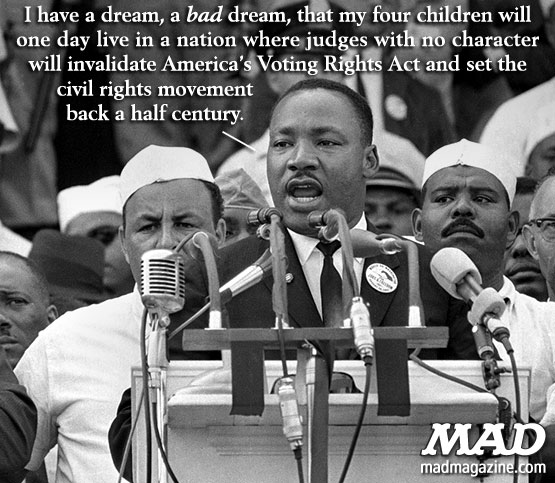 "mad magazine the idiotical Martin Luther King, Jr: ""I Have A Bad Dream"" Idiotical Originals, Politics, Society and Culture, Race, Voting, Supreme Court, Voting Rights Act, Martin Luther King, Scallions"
