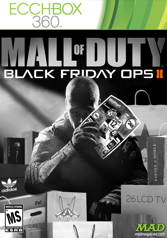 "mad magazine the idiotical ""Mall of Duty: Black Friday Ops"" in Stores Today! Idiotical Originals, Society and Culture, Video Games, Black Friday, Call of Duty: Black Ops II, Call of Duty, Holidays, Shopping, Xbox, Ecchbox, ""Plan 9 From Outer Space"" Conventions"