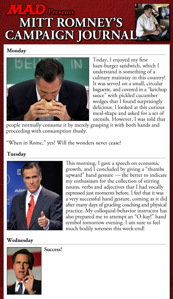 mad magazine the idiotical Mitt Romney's Campaign Journal Idiotical Originals, Politics, Mitt Romney, Republicans, GOP, Governor, Campaign, Election, Conservative, Mormon, Presidential Race, Presidential Election, Seltzer Ennui