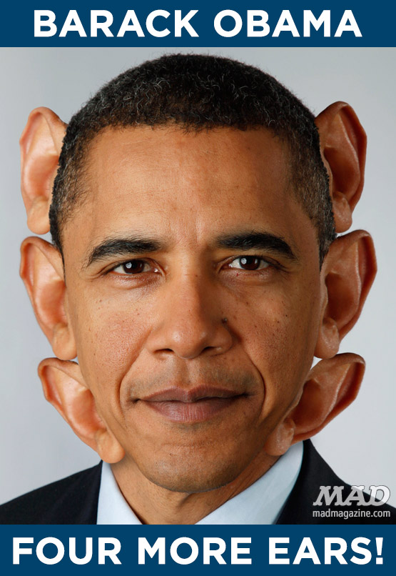 mad magazine the idiotical President Obama's Odd New Campaign Poster  four more earsIdiotical Originals, Politics, Presidential Campaign, Presidential Election, Presidents, Democrats, Ears, Barack Obama, Six-Eared Presidential Candidates, DIY Hamster Repair