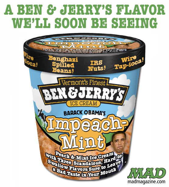 mad magazine the idiotical Ben & Jerry's New Barack Obama-Themed Flavor Idiotical Originals, Politics, Barack Obama, Presidents, Scandal, Ice Cream, Ben & Jerry's, Benghazi, Internal Revenue Service, Justice Department, Associated Press, AARP Parkour Outings