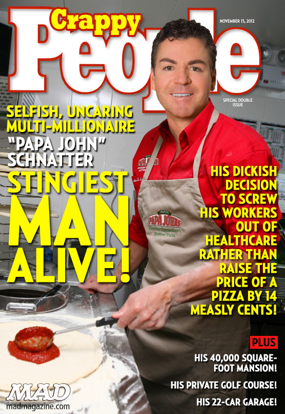 "mad magazine the idiotical ""Papa John"" Schnatter: Stingiest Man Alive! Idiotical Originals, Society & Culture, Papa John's, John Schnatter, Obamacare, Healthcare, Pizza, Food, Employment, Garbanzo Bean Nostril-Lodgings"