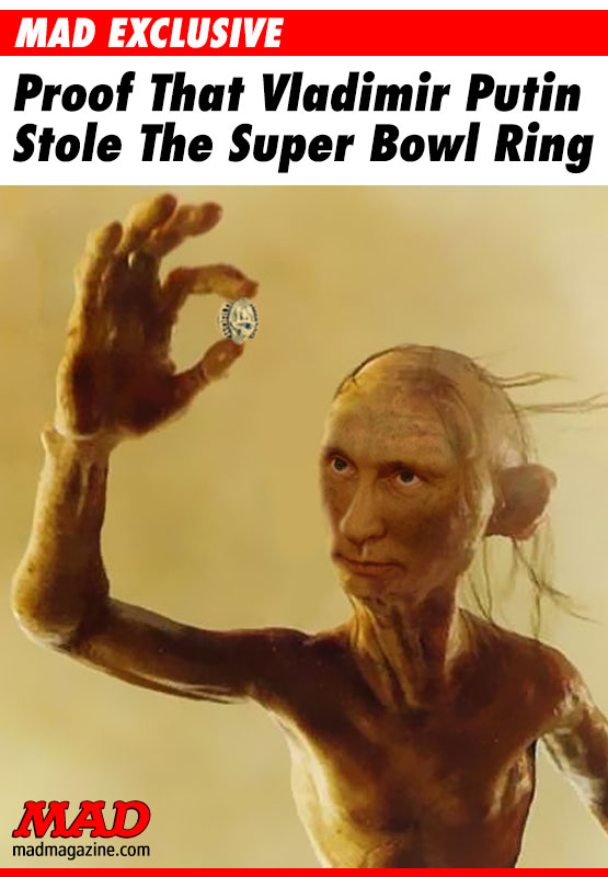 mad magazine the idiotical Proof That Vladimir Putin Stole The Super Bowl Ring Idiotical Originals, Sports, Politics, Football, Super Bowl Ring, New England Patriots, Robert Kraft, Vladimir Putin, Russia, Russian President, Lord of the Rings, Gollum, Restoring Pewter Figurines