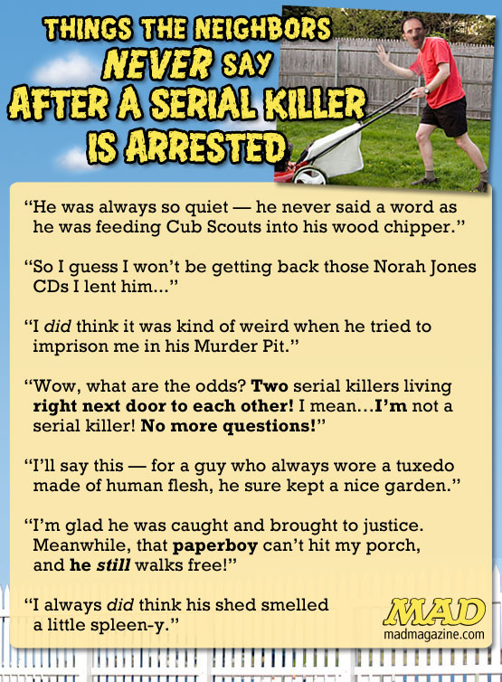 mad magazine the idiotical Things the Neighbors Never Say After a Serial Killer is Arrested Idiotical Originals, Society and Culture, Serial Killer, Murder, Crazy, Psycho, Cub Scouts, Norah Jones, 1995 Used Ford Escort