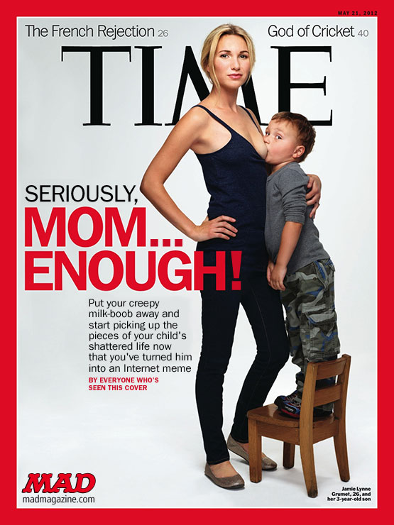 MAD Magazine Time Magazine Breastfeeding Mom Cover Controversy Internet Meme The Idiotical