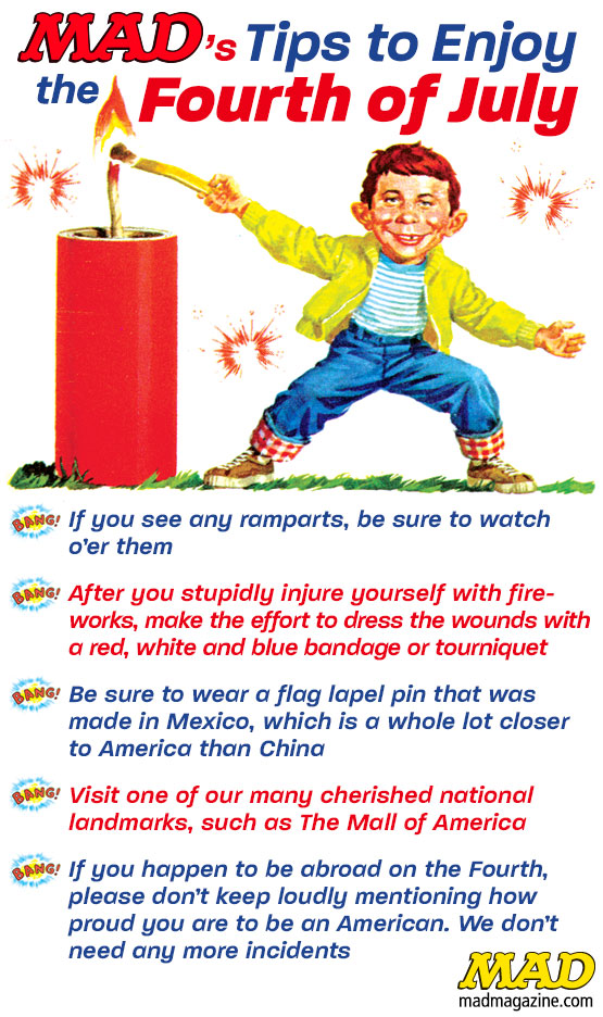 mad magazine the idiotical MAD's Tips to Enjoy the Fourth of July Idiotical Originals, Holidays, Fourth of July, Independence Day, Fireworks, BBQs, Vacation, Patriot, America, USA, Mud Flap Innovations