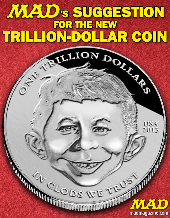 mad magazine the idiotical MAD's Suggestion For the New Trillion-Dollar Coin Idiotical Originals, Politics, Debt Ceiling, Trillion Dollar Coin, Barack Obama, John Boehner, Washington D.C., Alfred E. Neuman, Samurai Dutch Oven Techniques