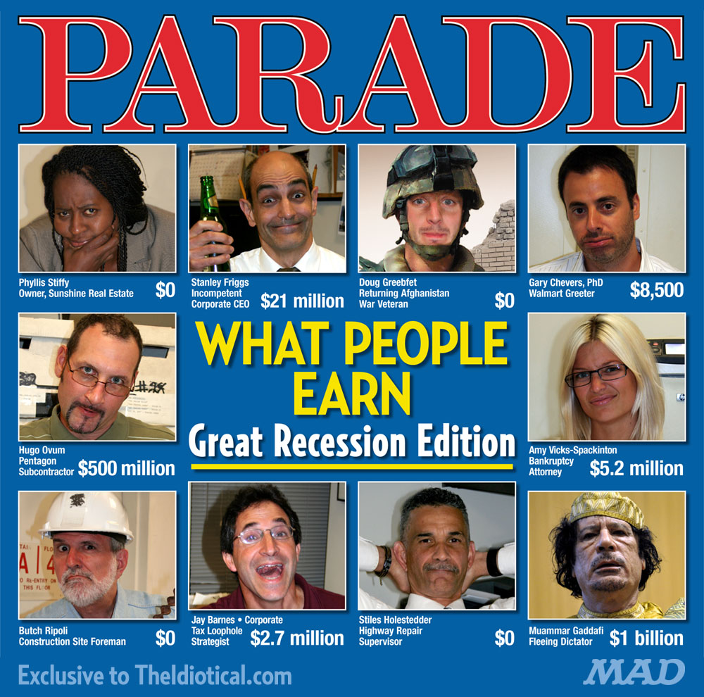 mad magazine the idiotical What People Earn — Special Great Recession Edition Barack Obama, Muammar Gaddafi, Salary, Unemployment parade magazine what people earn
