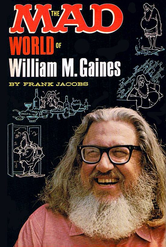 Mad Magazine, William M. Gaines, founder, publisher, MAD, Birthday, biography, The MAD World of William M. Gaines, Frank Jacobs, goose liver pâté recipes