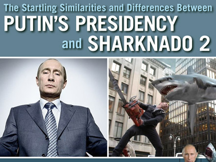 The Startling Similarities And Differences Between Putin S Presidency And Sharknado 2 Mad Magazine