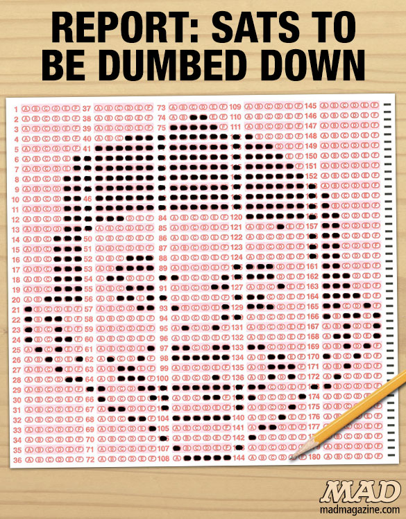 "MAD Magazine Report: SATS to Be Dumbed Down Idiotical Originals, Society and Culture, Alfred E. Neuman, SAT Test, SATs, George ""The Animal"" Steele Fragrance for Men"