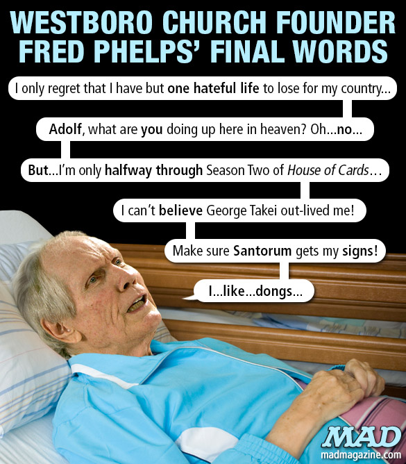 mad magazine the idiotical Westboro Baptist Church Founder Fred Phelps' Final Words Idiotical Originals, Society & Culture, Westboro Baptist Church, Fred Phelps, Religion, Hate Speech, Cole Slaw Food Fight