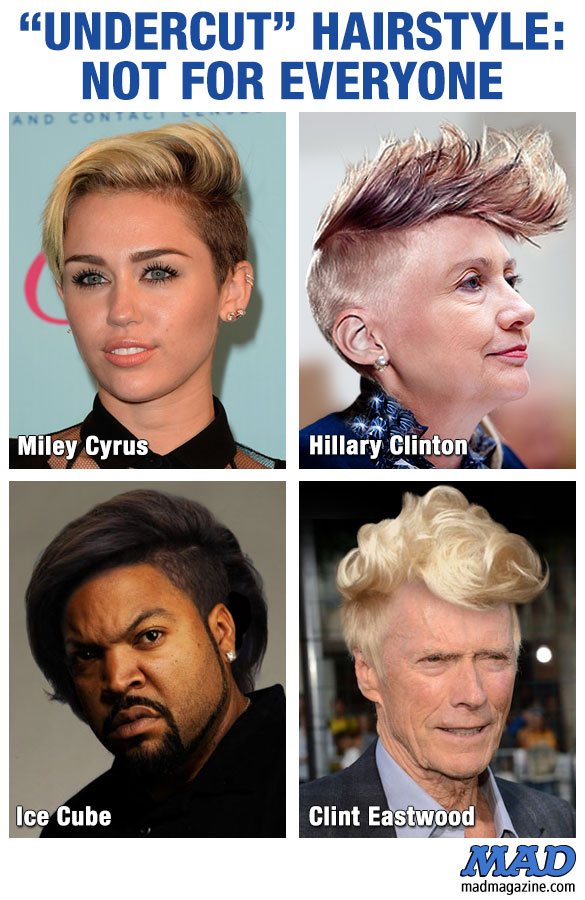 "mad magazine the idiotical ""Undercut"" Hairstyle: Not for Everyone Idiotical Originals, Celebrities, Hair, Undercut, Miley Cyrus, Hillary Clinton, Ice Cube, Clint Eastwood, 311 Rock & Roll Hall of Fame Petition"