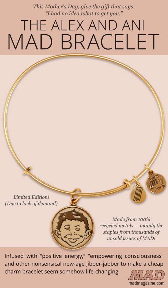 mad magazine the idiotical MAD's Awful Mother's Day Gift Idea: The Alex and Ani Alfred E. Neuman Bracelet Idiotical Originals, Holidays, Mother's Day, Alex and Ani, Bracelet, Jewelry, Alfred E. Neuman, Poiuyt, Funky Chicken Cacciatore