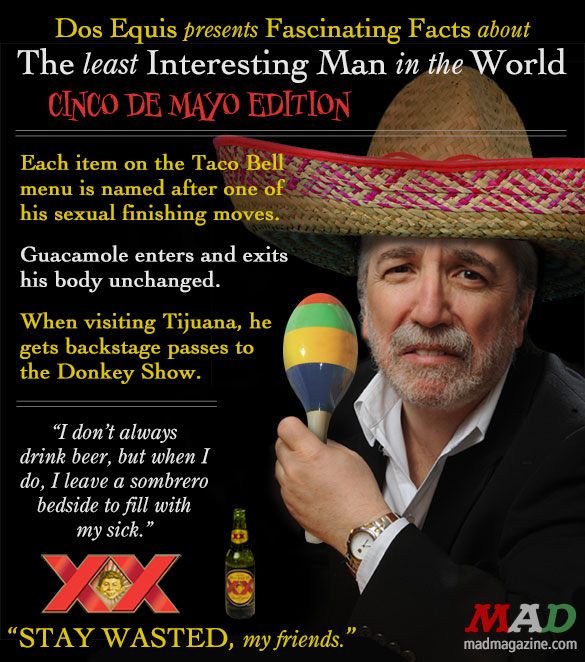 Idiotical Originals, Least Interesting Man, Cinco de Mayo, Dos Equis, Beer, Advertising, Taco Bell, Tijuana, Donkey Misuse