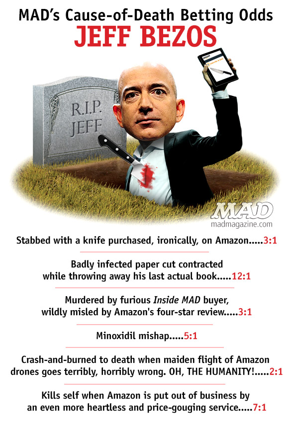 mad magazine the idiotical MAD's Cause-of-Death Betting Odds: Jeff Bezos Cause-of-Death Betting Odds, Jeff Bezos, Technology, Society & Culture, Amazon, Amazon.com, Retail, eTail, Fire Phone, Kindle, Kindle Fire