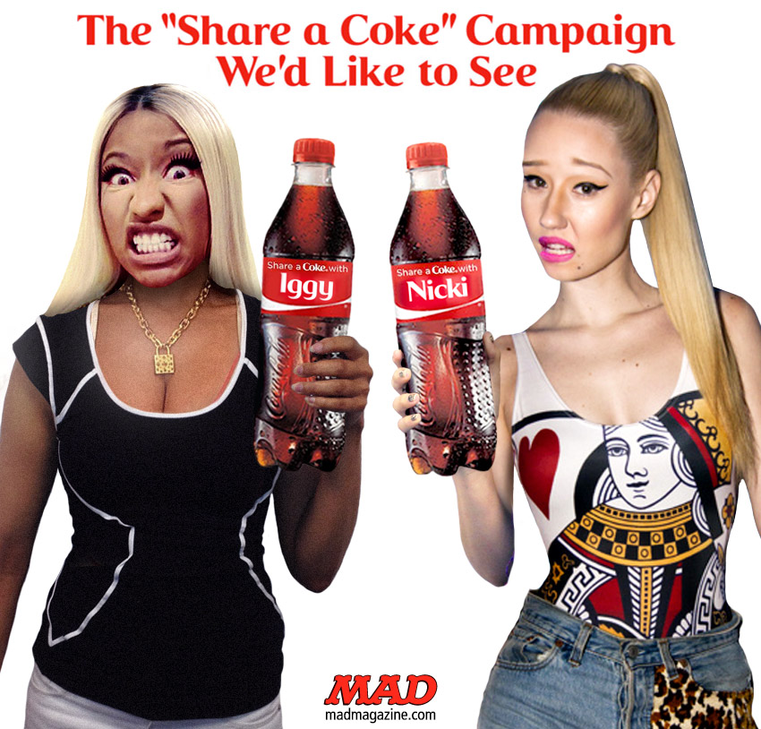 "mad magazine the idiotical The ""Share a Coke"" Campaign We'd Like to See: Nicki and Iggy Idiotical Originals, Advertising, Coca-Cola, Share a Coke, Soda, Nicki Minaj, Iggy Azalea, Music, Hip-Hop, Greg Louganis Dumpster Diving Highlights"