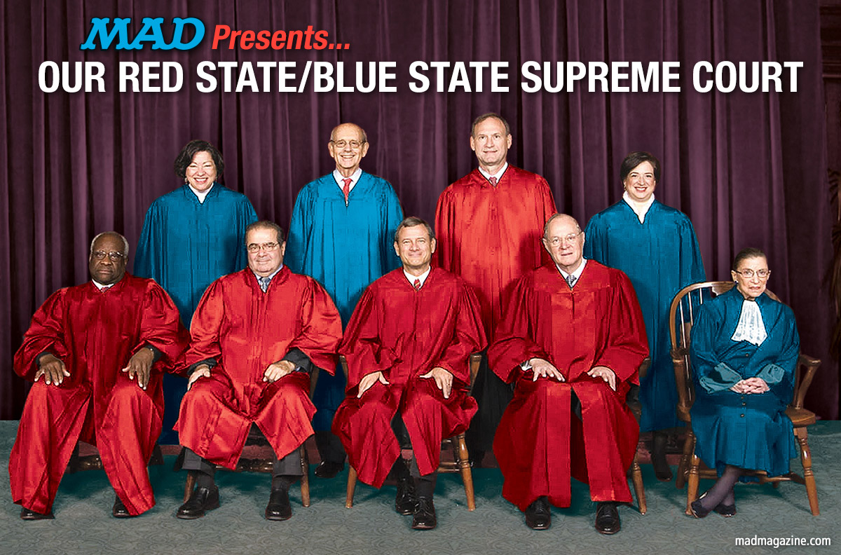MAD Presents...Our Red State/Blue State Supreme Court Idiotical Originals, Politics, Society & Culture, Supreme Court, Hobby Lobby, Obamacare, Birth Control, First Amendment, Antonin Scalia, Anthony Kennedy, Clarence Thomas, Ruth Bader Ginsburg, Stephen Breyer, John Roberts, Samuel Alito,  Sonia Sotomayor, Elena Kagan, Hecky Peckersmith