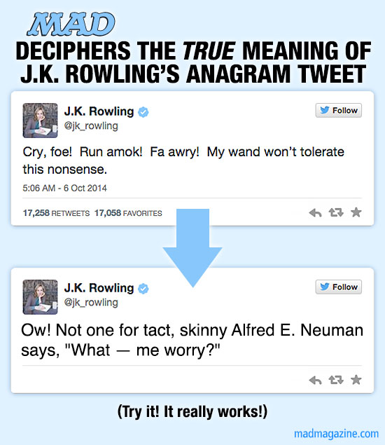 mad magazine the idiotical MAD Deciphers the True Meaning of J.K. Rowling's Anagram Tweet Idiotical Originals, Books, Movies, Harry Potter, J.K. Rowling, Twitter, Anagrams, Puzzles, Tweets, Alfred E. Neuman, Fantastic Beasts and Where to Find Them, Newt Scamander