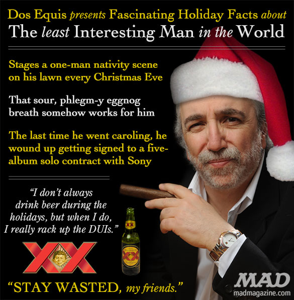 MAD Magazine A Holiday Visit with The Least Interesting Man in the World Idiotical Originals, Least Interesting Man in the World, Advertising, Beer, Dos Equis, Holiday, Christmas, Jon Lovitz Cheesecake Photos