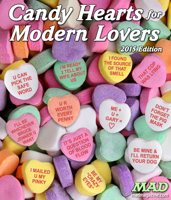 MAD Magazine Candy Hearts for Modern Lovers: 2015 Edition Idiotical Originals, Holidays, Valentine's Day, Candy Hearts, Bruce Jenner, Crazy Eyes, Cobra Commander's Favorite Ice Cream Toppings