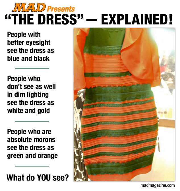 "MAD Magazine ""The Dress"" — Explained! Idiotical Originals, Internet, Meme, The Dress, Caitlin McNeill, Tumblr, ""Spanky"" McFarland Scouting Combine Performance"