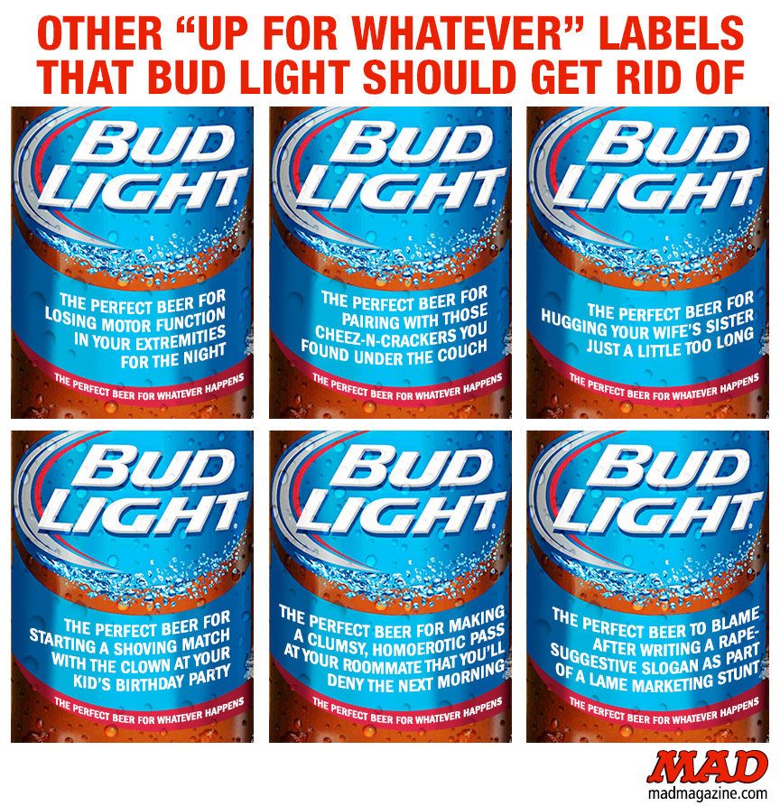 "MAD Magazine Other ""Up for Whatever"" Labels Bud Light Should Get Rid of  Idiotical Originals, Beer, Budweiser, Bud Light, Up for Whatever, Bottles, Quicksandy Duncan"
