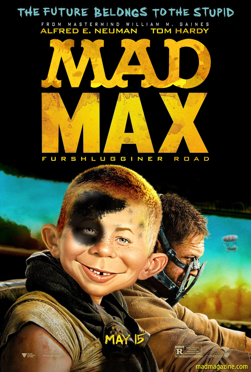 "MAD Magazine ""MAD Max"": Any Less Dumb? Idiotical Originals, Any Less Dumb, Mad Max, Alfred E. Neuman, William M. Gaines, George Miller, Tom Hardy, Charlize Theron, Mypos Island Vacation Tour Package"