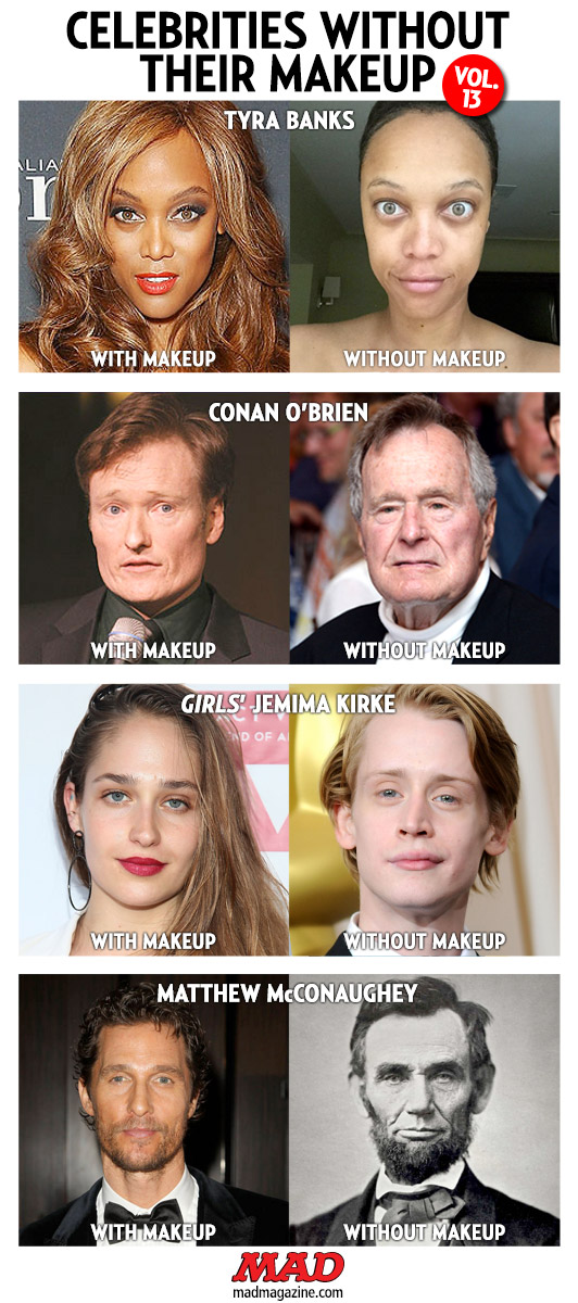 "MAD Magazine Celebrities Without Their Makeup: Volume 13 Idiotical Originals, Celebrities Without Their Makeup, Tyra Banks, Jemima Kirke, Macaulay Culkin, Matthew McConaughey, Abraham Lincoln, George H.W. Bush, Conan O' Brien, Delightful McKinley Rodriguez ""Celebs Without Makeup"" Ideas"