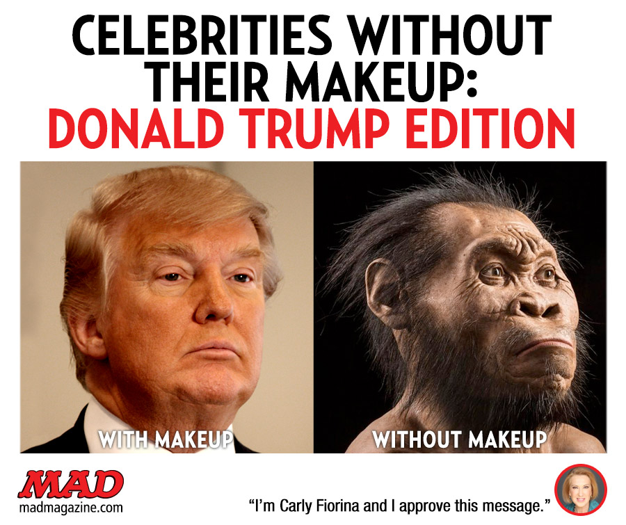 MAD Magazine Celebrities Without Their Makeup: Donald Trump Edition Idiotical Originals, Celebrities Without Makeup, Donald Trump, Homo Naledi, Carly Fiorina, Presidential Campaign
