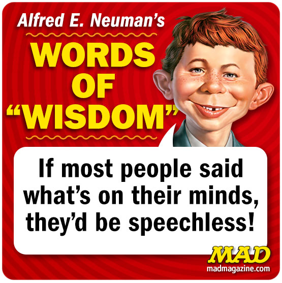 "MAD Magazine, Alfred E. Neuman's Words of ""Wisdom"", Alfred E. Neuman, Alfred Quotes"