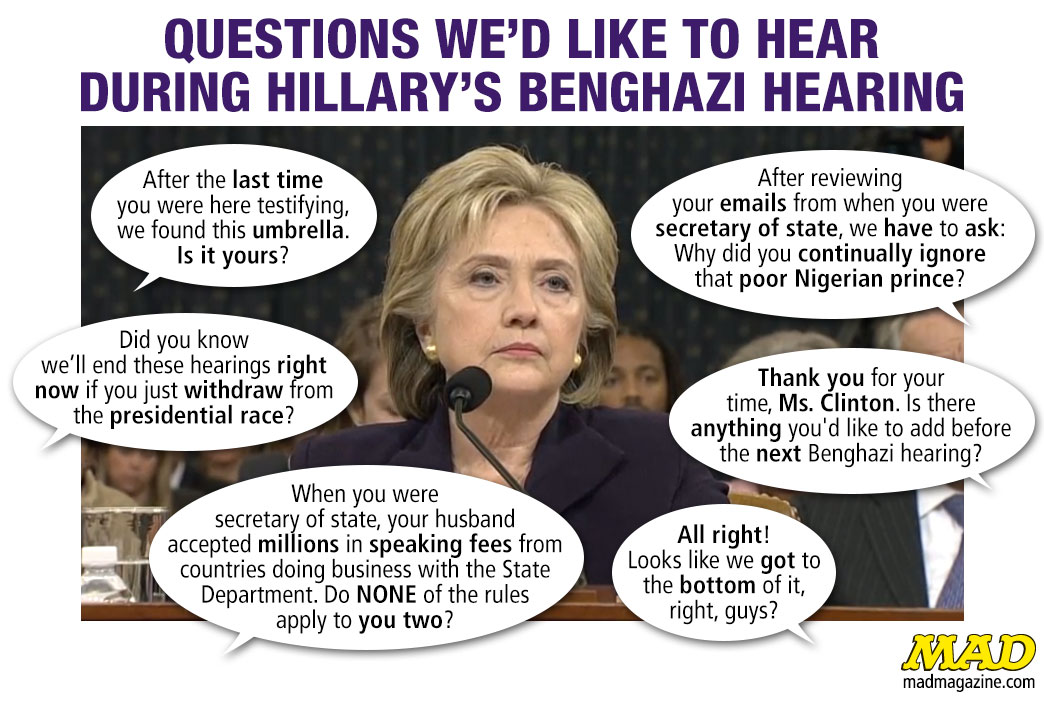 MAD Magazine Questions We'd Like to Hear During Hillary's Benghazi Hearing  Idiotical Originals, Hillary Clinton, Benghazi, Politics, Presidential Campaign