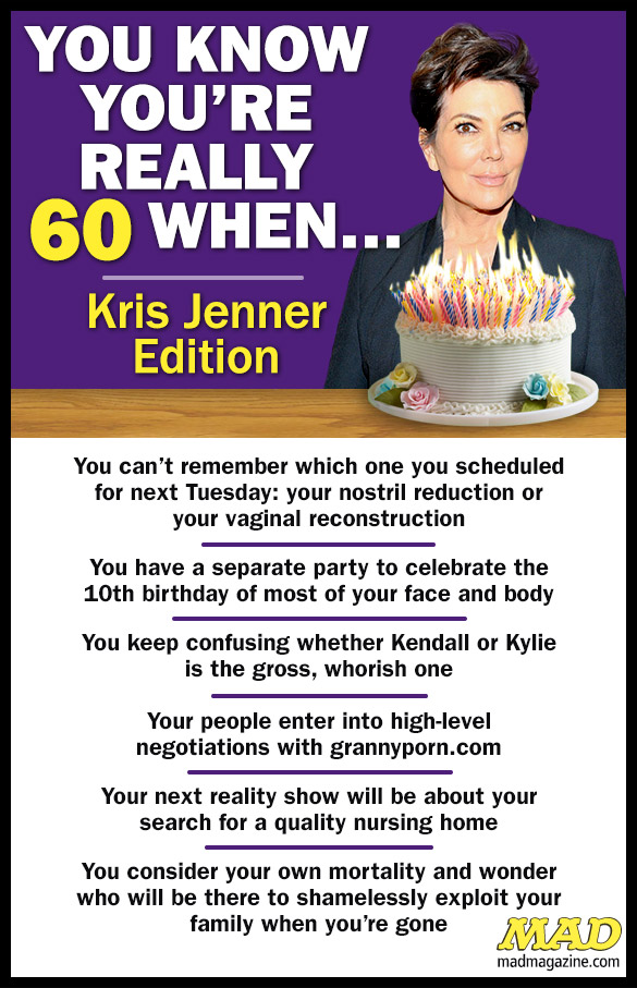 MAD Magazine You Know You're Really 60 When: Kris Jenner Edition  Idiotical Originals, You Know You're Really, Reality TV, Kris Jenner, Kim Kardashian