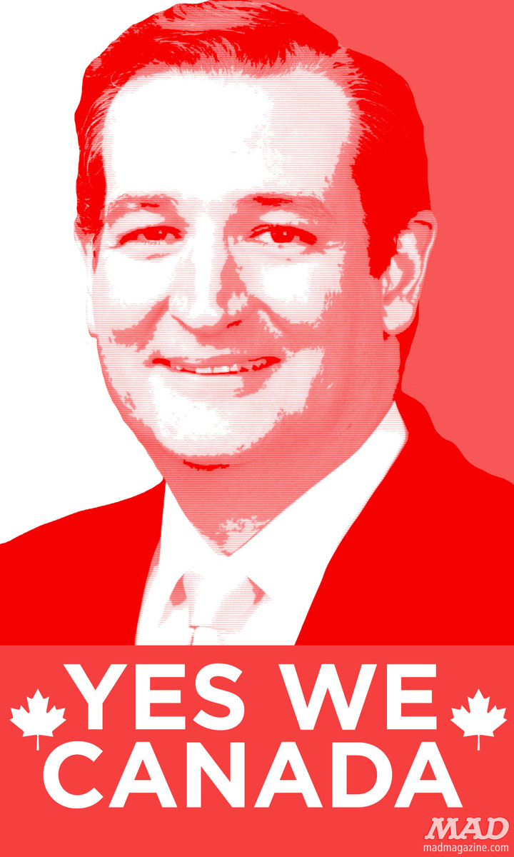 MAD Magazine Ted Cruz's New Campaign Poster  Idiotical Originals, Ted Cruz, Canada, Presidential Campaign