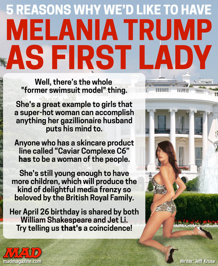 MAD Magazine 5 Reasons Why We'd Like to Have Melania Trump in the White House MAD #538, Jeff Kruse, Melania Trump, Donald Trump, Presidential Campaign