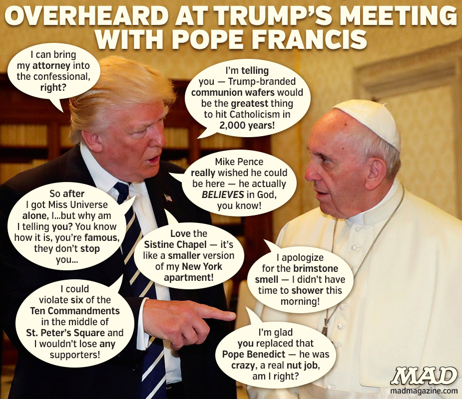 mad magazine Vatican You Believe It Dept. overheard at donald trump's meeting with pope francis the idiotical