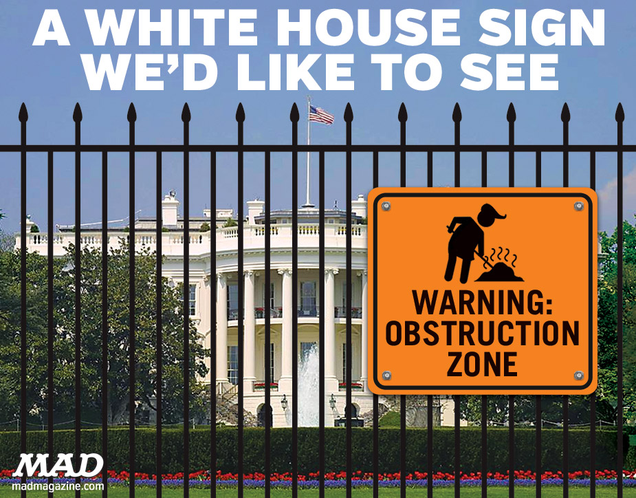 A WHITE HOUSE SIGN WE'D LIKE TO SEE donald trump white house warning obstruction zone shoveling bullshit mad magazine