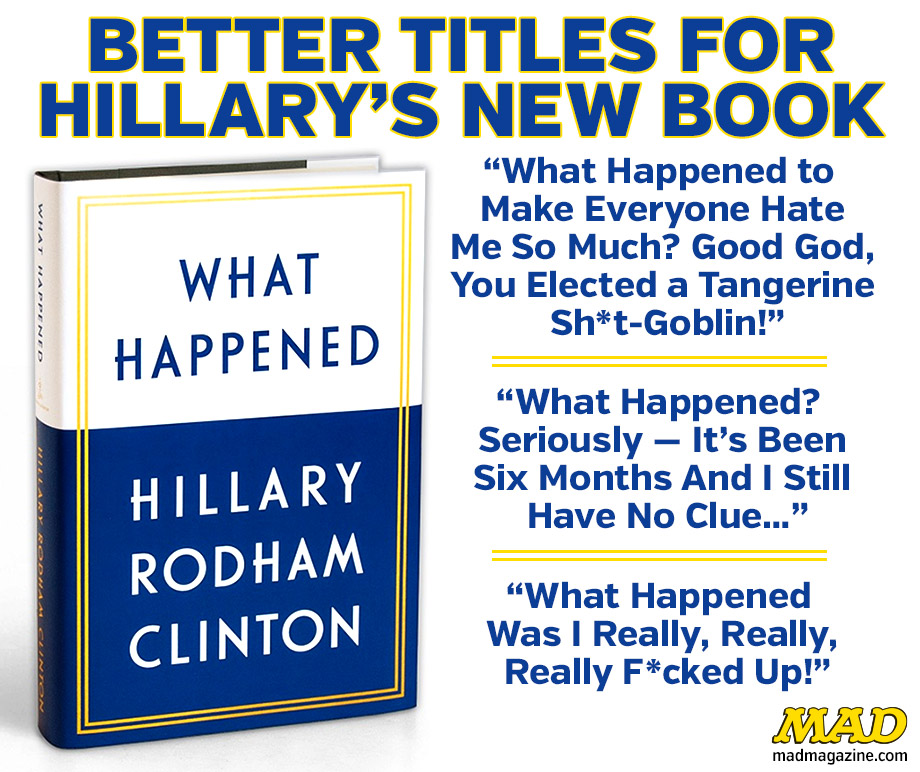 mad magazine Better Titles For Hillary's New Book hillary rodham clinton what happened